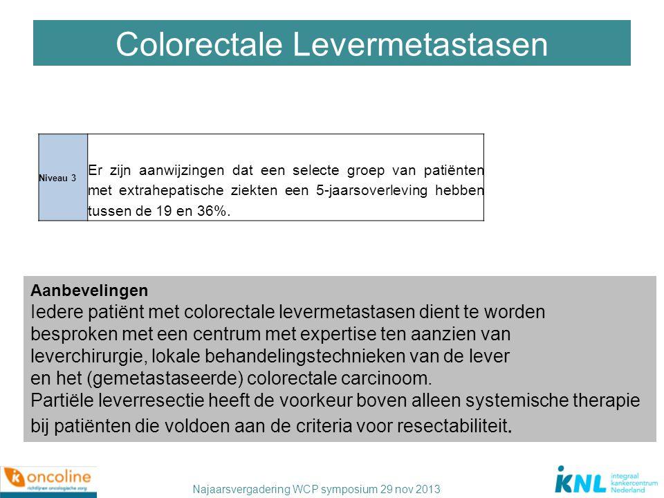 Najaarsvergadering WCP symposium 29 nov 2013 Colorectale Levermetastasen Niveau 3 Er zijn aanwijzingen dat een selecte groep van patiënten met extrahe