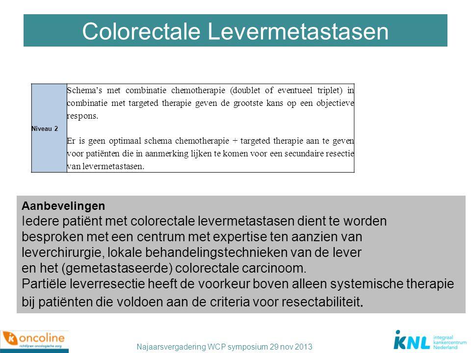 Najaarsvergadering WCP symposium 29 nov 2013 Colorectale Levermetastasen Niveau 2 Schema's met combinatie chemotherapie (doublet of eventueel triplet)