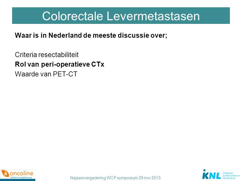 Najaarsvergadering WCP symposium 29 nov 2013 Colorectale Levermetastasen Waar is in Nederland de meeste discussie over; Criteria resectabiliteit Rol v