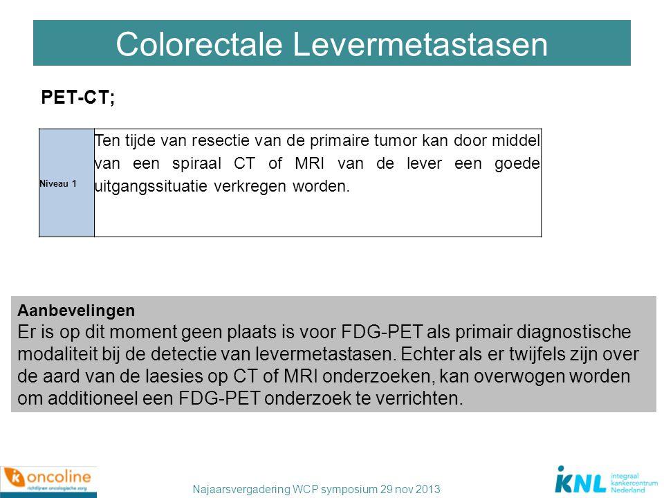 Najaarsvergadering WCP symposium 29 nov 2013 Colorectale Levermetastasen PET-CT; Niveau 1 Ten tijde van resectie van de primaire tumor kan door middel
