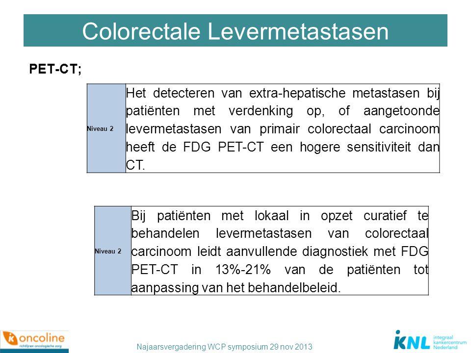 Najaarsvergadering WCP symposium 29 nov 2013 Colorectale Levermetastasen PET-CT; Niveau 2 Het detecteren van extra-hepatische metastasen bij patiënten