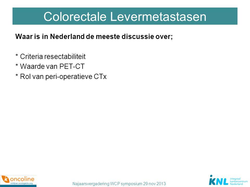 Najaarsvergadering WCP symposium 29 nov 2013 Colorectale Levermetastasen Waar is in Nederland de meeste discussie over; * Criteria resectabiliteit * W