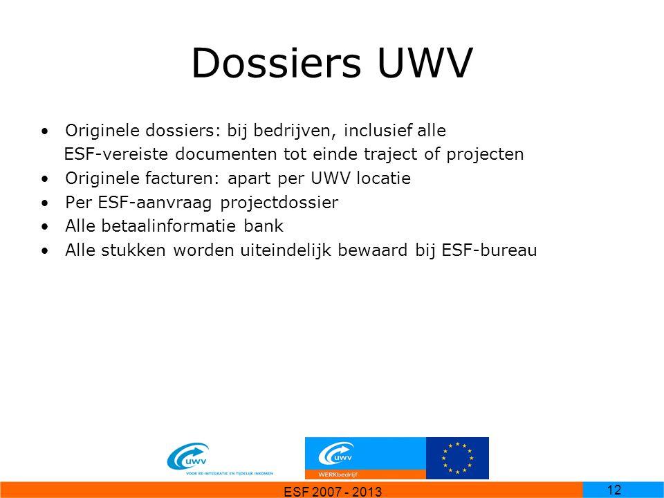ESF 2007 - 2013 12 Dossiers UWV Originele dossiers: bij bedrijven, inclusief alle ESF-vereiste documenten tot einde traject of projecten Originele fac