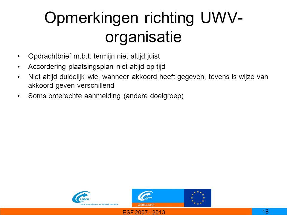 ESF 2007 - 2013 18 Opmerkingen richting UWV- organisatie Opdrachtbrief m.b.t. termijn niet altijd juist Accordering plaatsingsplan niet altijd op tijd
