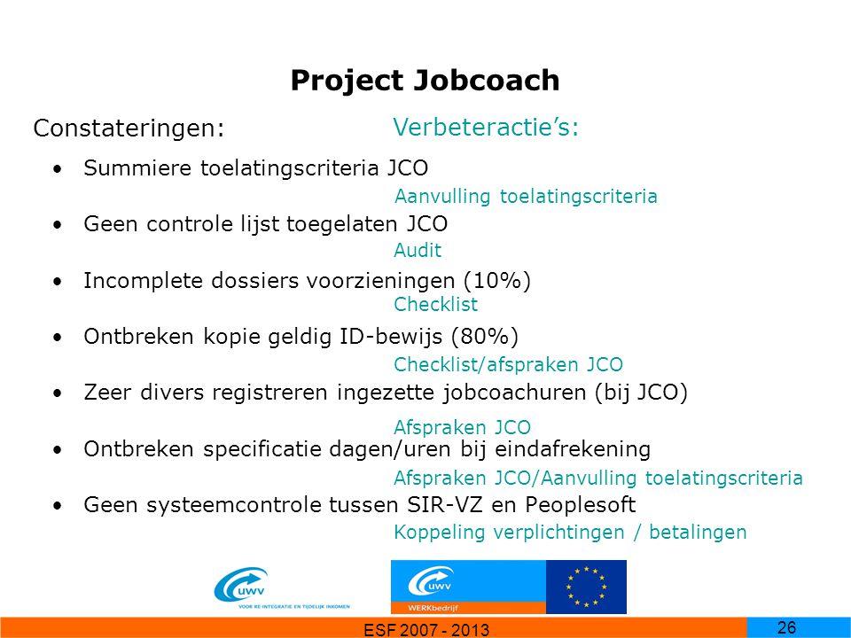 ESF 2007 - 2013 26 Project Jobcoach Summiere toelatingscriteria JCO Geen controle lijst toegelaten JCO Incomplete dossiers voorzieningen (10%) Ontbrek