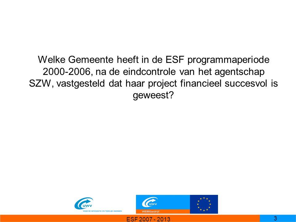 ESF 2007 - 2013 3 Welke Gemeente heeft in de ESF programmaperiode 2000-2006, na de eindcontrole van het agentschap SZW, vastgesteld dat haar project f