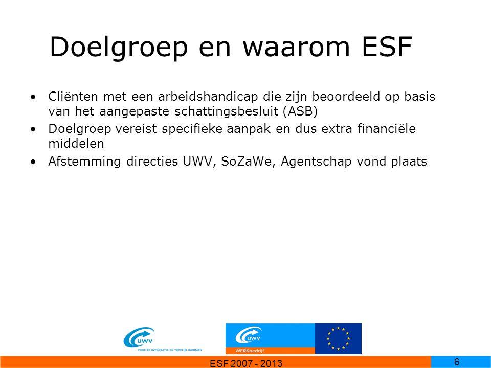 ESF 2007 - 2013 7 Aanbesteding ESF-consultancy Doel: ondersteuning bij opzet ESF-bureau UWV, aanvraag en begeleiding tot en met einddeclaratie Gegunde partijen: Haute Finance, in samenwerking met Het Grote Oost en Stachanov