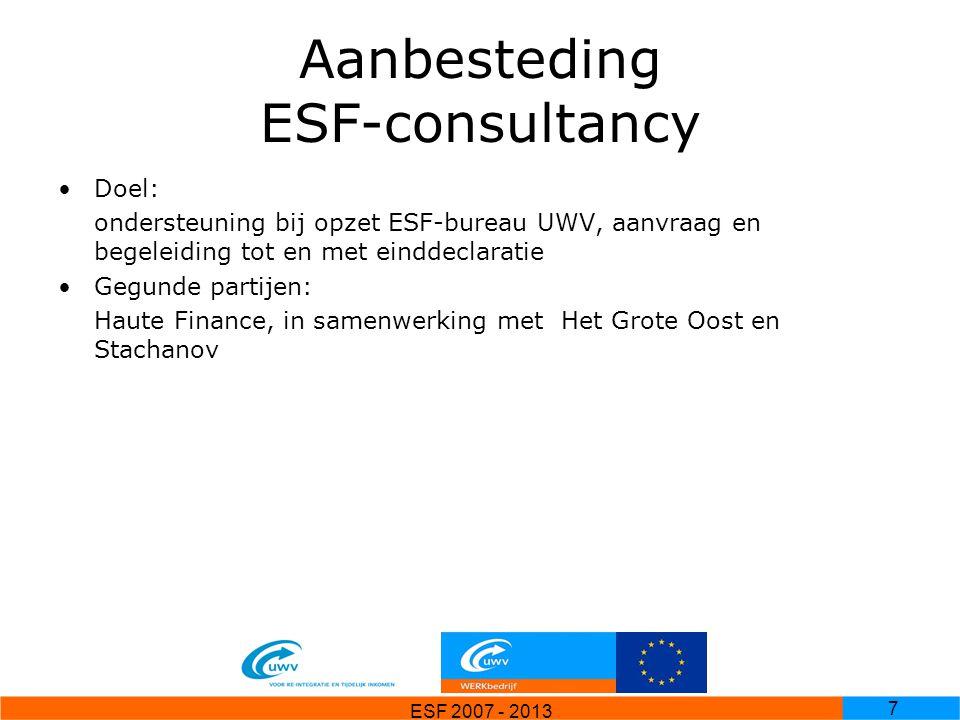 ESF 2007 - 2013 8 Aanbesteding re-integratietrajecten 1 oktober 2004 (ingang 1 januari 2005): 49 contracten 1 juli 2006: 56 contracten Scholing eerst via 3 offerte-model, later via Scholingsmakelaar