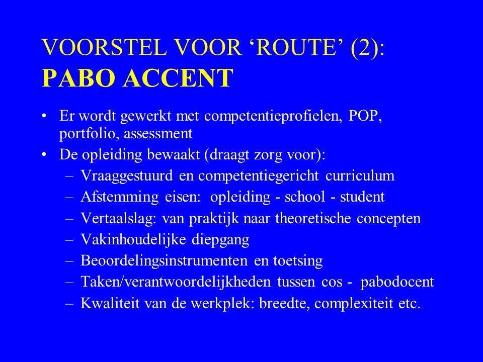 VOORSTEL VOOR 'ROUTE' (2): PABO ACCENT Er wordt gewerkt met competentieprofielen, POP, portfolio, assessment De opleiding bewaakt (draagt zorg voor):