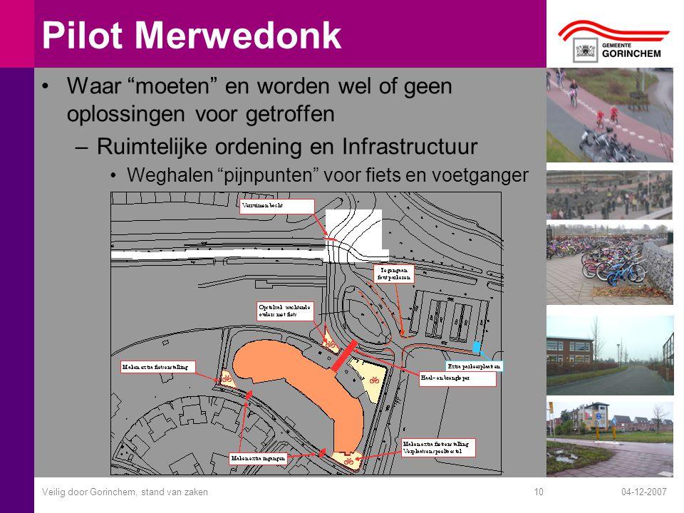 """04-12-2007Veilig door Gorinchem, stand van zaken10 Pilot Merwedonk Waar """"moeten"""" en worden wel of geen oplossingen voor getroffen –Ruimtelijke ordenin"""
