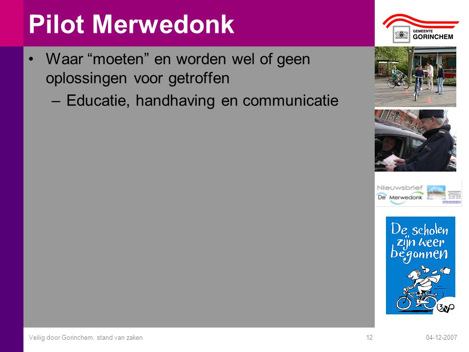 """04-12-2007Veilig door Gorinchem, stand van zaken12 Pilot Merwedonk Waar """"moeten"""" en worden wel of geen oplossingen voor getroffen –Educatie, handhavin"""