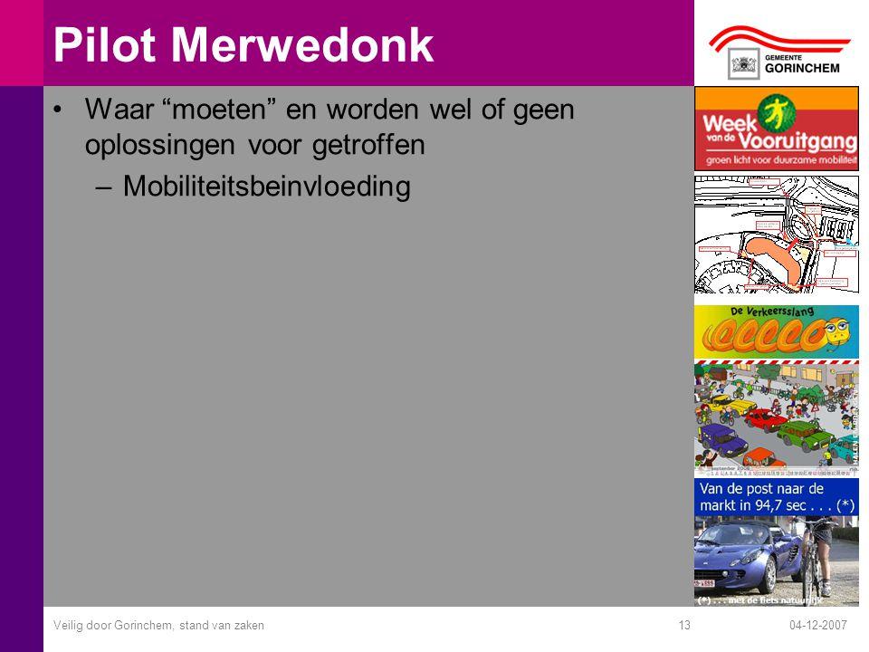 """04-12-2007Veilig door Gorinchem, stand van zaken13 Pilot Merwedonk Waar """"moeten"""" en worden wel of geen oplossingen voor getroffen –Mobiliteitsbeinvloe"""
