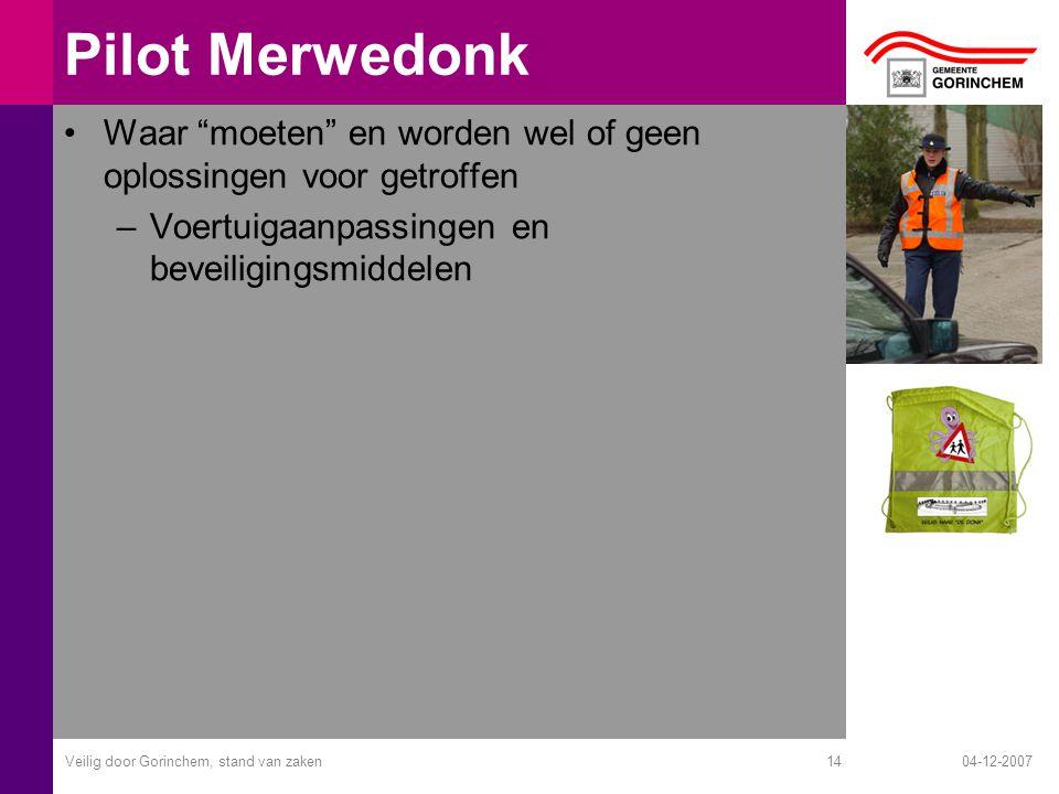 04-12-2007Veilig door Gorinchem, stand van zaken14 Pilot Merwedonk Waar moeten en worden wel of geen oplossingen voor getroffen –Voertuigaanpassingen en beveiligingsmiddelen