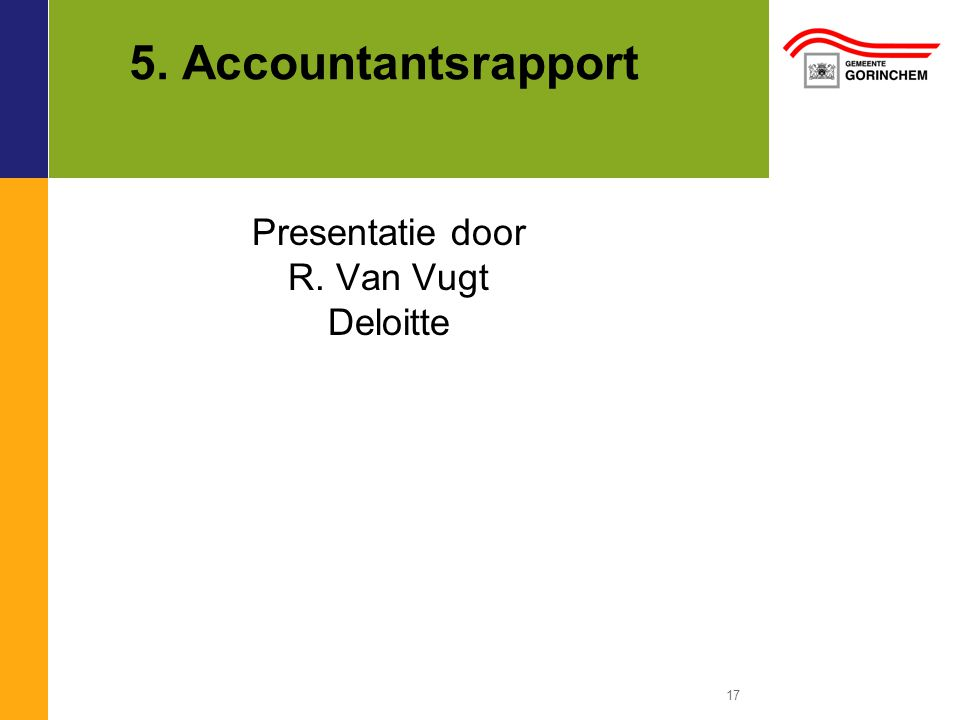17 5. Accountantsrapport Presentatie door R. Van Vugt Deloitte