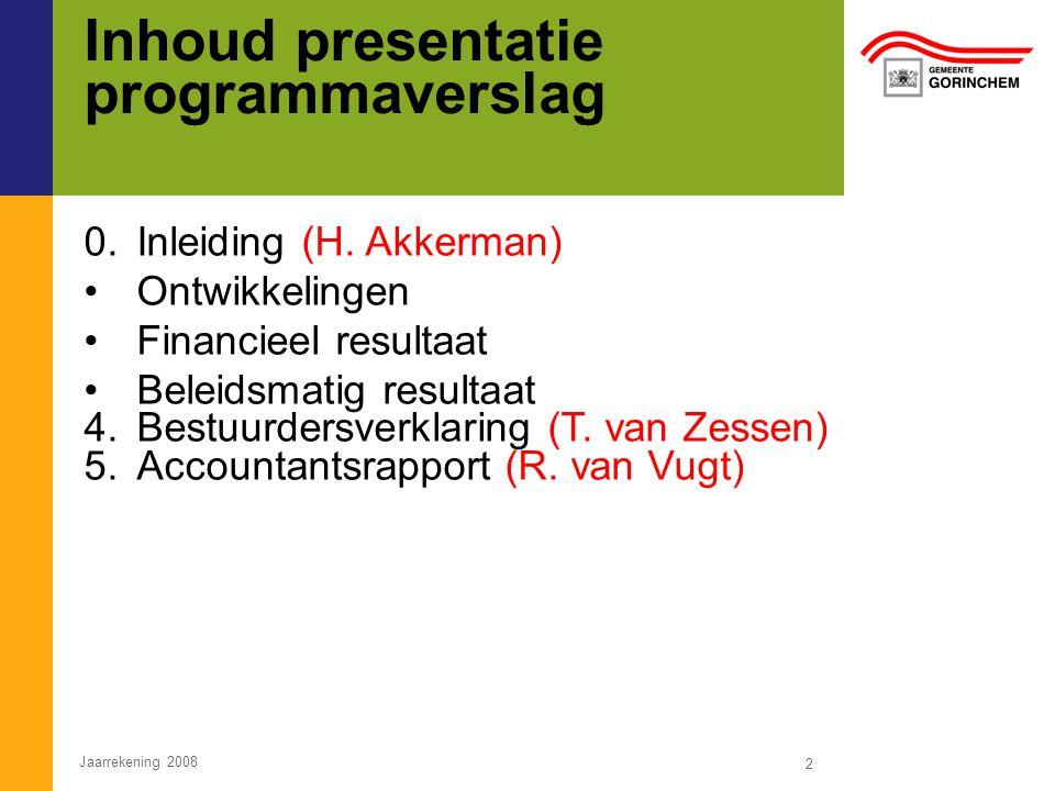 Inhoud presentatie programmaverslag 0.Inleiding (H. Akkerman) Ontwikkelingen Financieel resultaat Beleidsmatig resultaat 4.Bestuurdersverklaring (T. v
