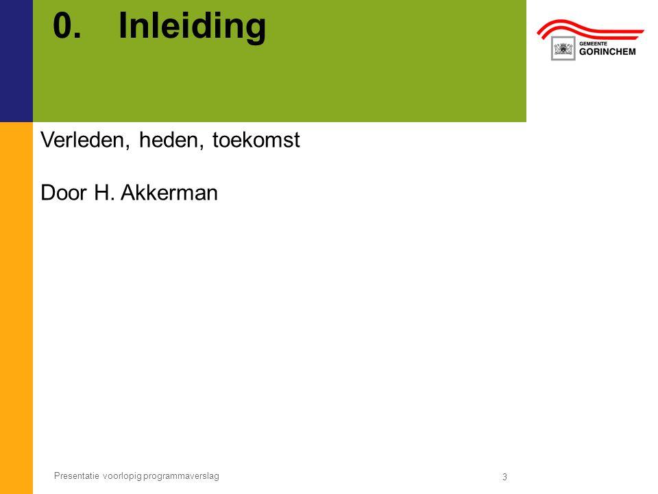 0.Inleiding 3 Presentatie voorlopig programmaverslag Verleden, heden, toekomst Door H. Akkerman