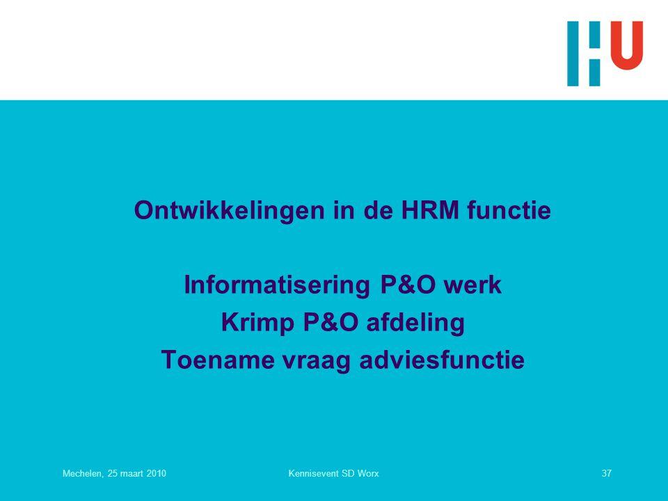 Ontwikkelingen in de HRM functie Informatisering P&O werk Krimp P&O afdeling Toename vraag adviesfunctie Mechelen, 25 maart 201037Kennisevent SD Worx