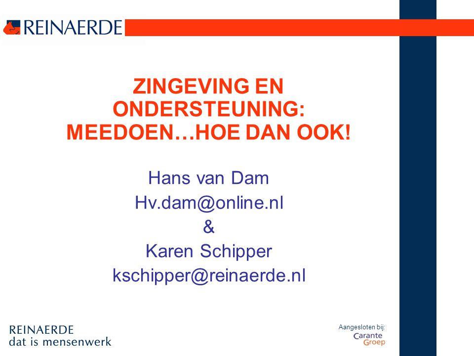 Aangesloten bij: ZINGEVING EN ONDERSTEUNING: MEEDOEN…HOE DAN OOK! Hans van Dam Hv.dam@online.nl & Karen Schipper kschipper@reinaerde.nl