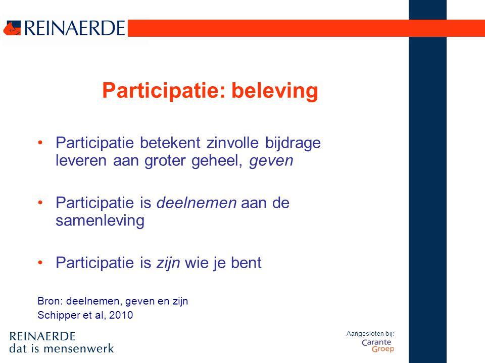 Aangesloten bij: Participatie: beleving Participatie betekent zinvolle bijdrage leveren aan groter geheel, geven Participatie is deelnemen aan de same