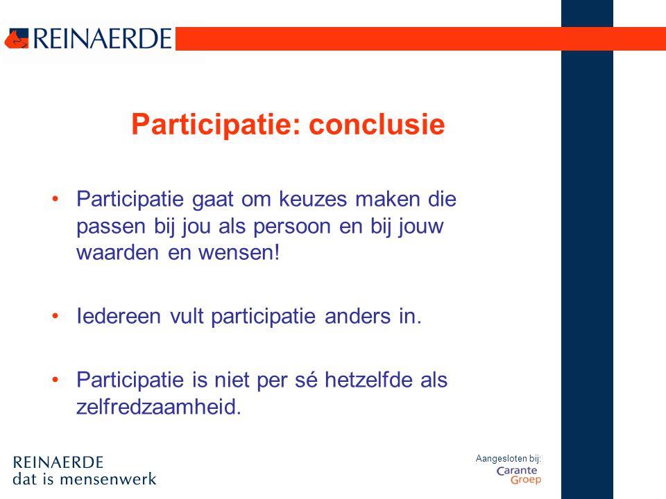 Aangesloten bij: Participatie: conclusie Participatie gaat om keuzes maken die passen bij jou als persoon en bij jouw waarden en wensen! Iedereen vult