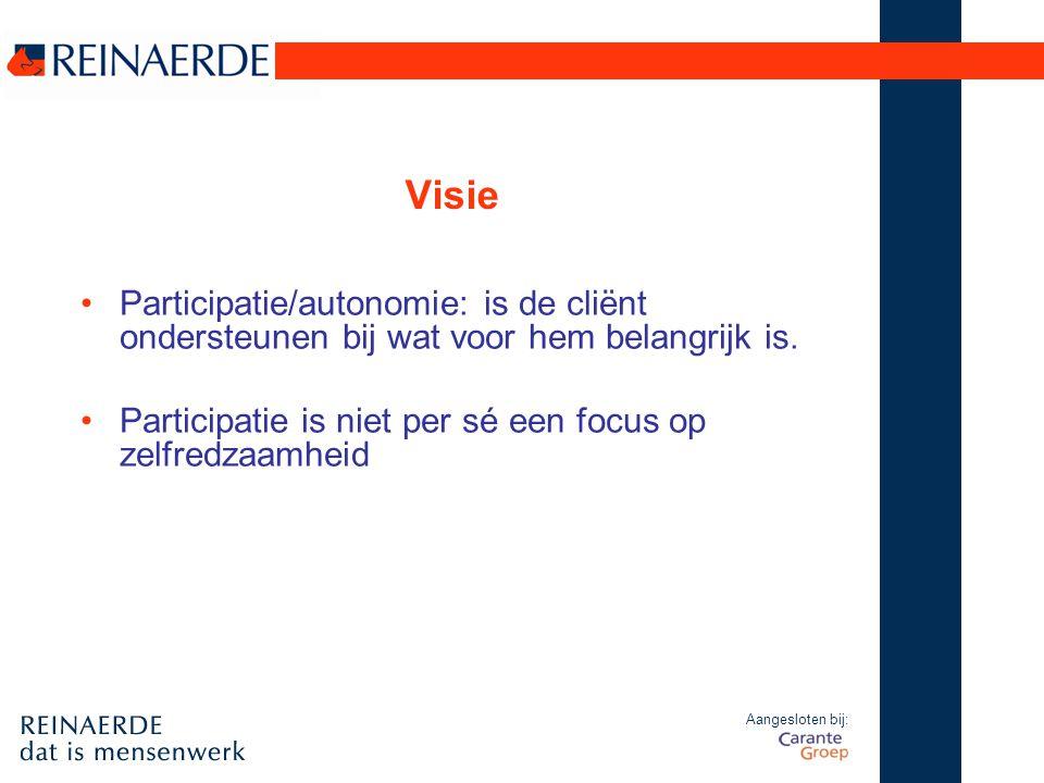 Aangesloten bij: Visie Participatie/autonomie: is de cliënt ondersteunen bij wat voor hem belangrijk is. Participatie is niet per sé een focus op zelf