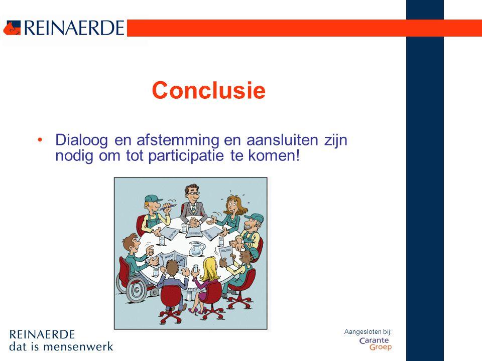 Aangesloten bij: Conclusie Dialoog en afstemming en aansluiten zijn nodig om tot participatie te komen!