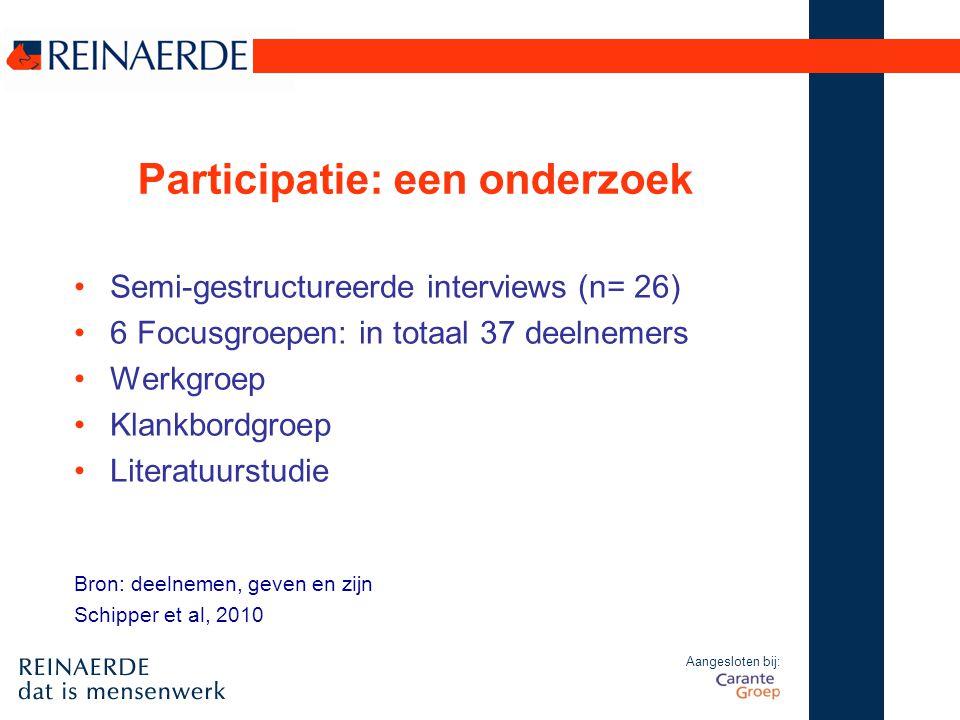Aangesloten bij: Participatie: een onderzoek Semi-gestructureerde interviews (n= 26) 6 Focusgroepen: in totaal 37 deelnemers Werkgroep Klankbordgroep