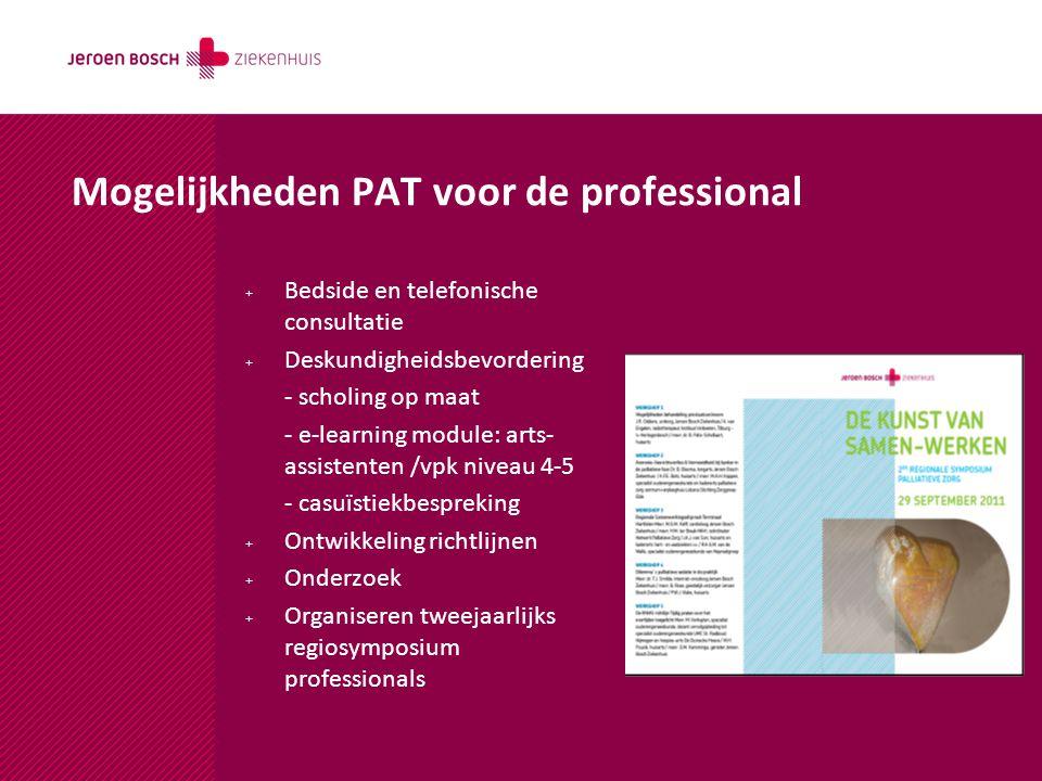 Mogelijkheden PAT voor de professional + Bedside en telefonische consultatie + Deskundigheidsbevordering - scholing op maat - e-learning module: arts-