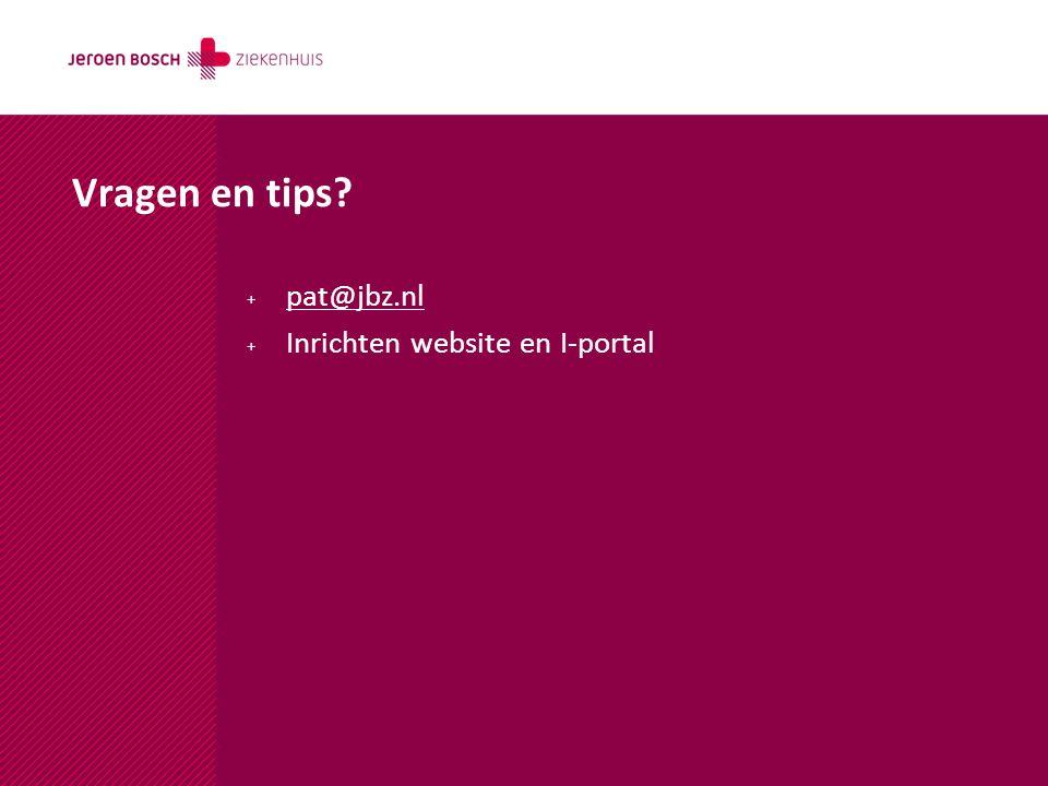 Vragen en tips? + pat@jbz.nl pat@jbz.nl + Inrichten website en I-portal