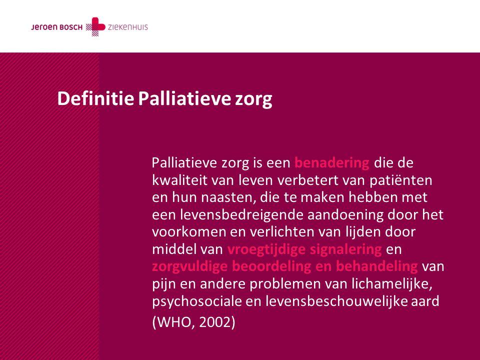 Definitie Palliatieve zorg Palliatieve zorg is een benadering die de kwaliteit van leven verbetert van patiënten en hun naasten, die te maken hebben m