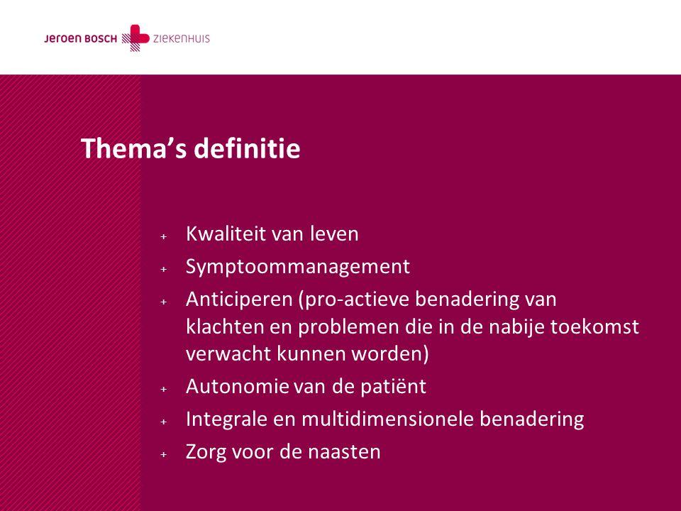 Thema's definitie + Kwaliteit van leven + Symptoommanagement + Anticiperen (pro-actieve benadering van klachten en problemen die in de nabije toekomst