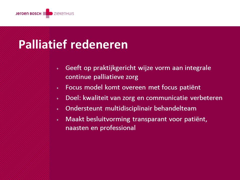 Palliatief redeneren + Geeft op praktijkgericht wijze vorm aan integrale continue palliatieve zorg + Focus model komt overeen met focus patiënt + Doel