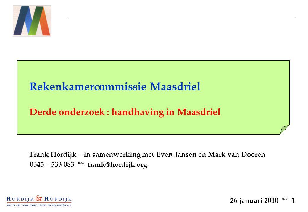 26 januari 2010 ** 1 Rekenkamercommissie Maasdriel Derde onderzoek : handhaving in Maasdriel Frank Hordijk – in samenwerking met Evert Jansen en Mark van Dooren 0345 – 533 083 ** frank@hordijk.org