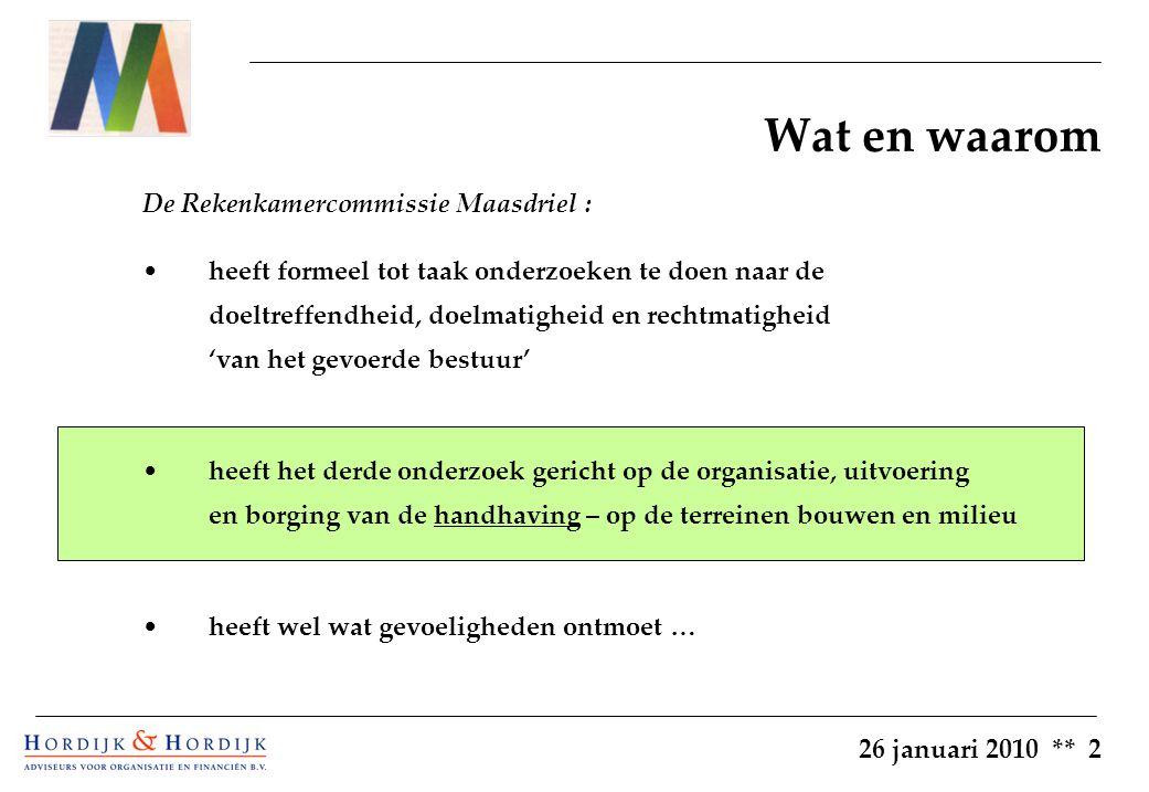 26 januari 2010 ** 3 Wat en hoe (1) Centrale vraag : In hoeverre is er in Maasdriel in de maanden november en december 2009 sprake van een doelmatig en doeltreffend handhavingsbeleid en –uitvoering op de gebieden bouw- en monumentenvergunningen (…) en vergunningen uit hoofde van de Wet Milieubeheer .
