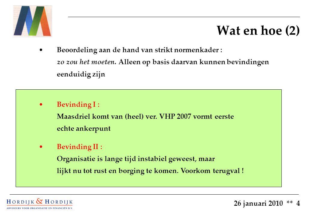 26 januari 2010 ** 5 Wat en hoe (3) Bevinding III : VHP 2007 behoeft evaluatie en integratie van andere stukken.