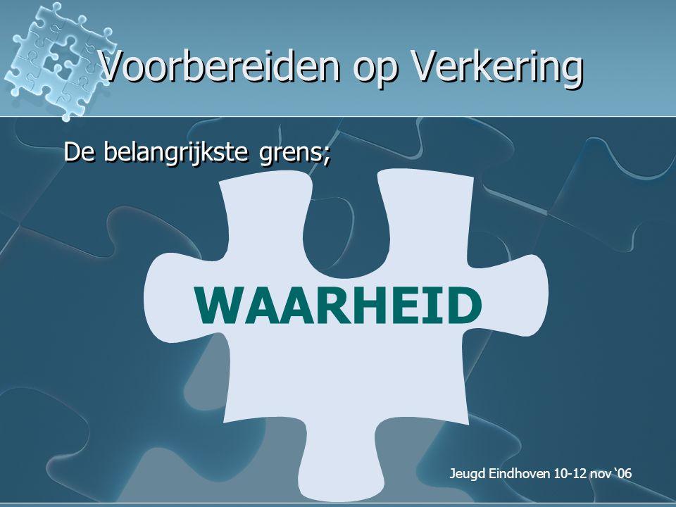 Jeugd Eindhoven 10-12 nov '06 Voorbereiden op Verkering De belangrijkste grens; WAARHEID