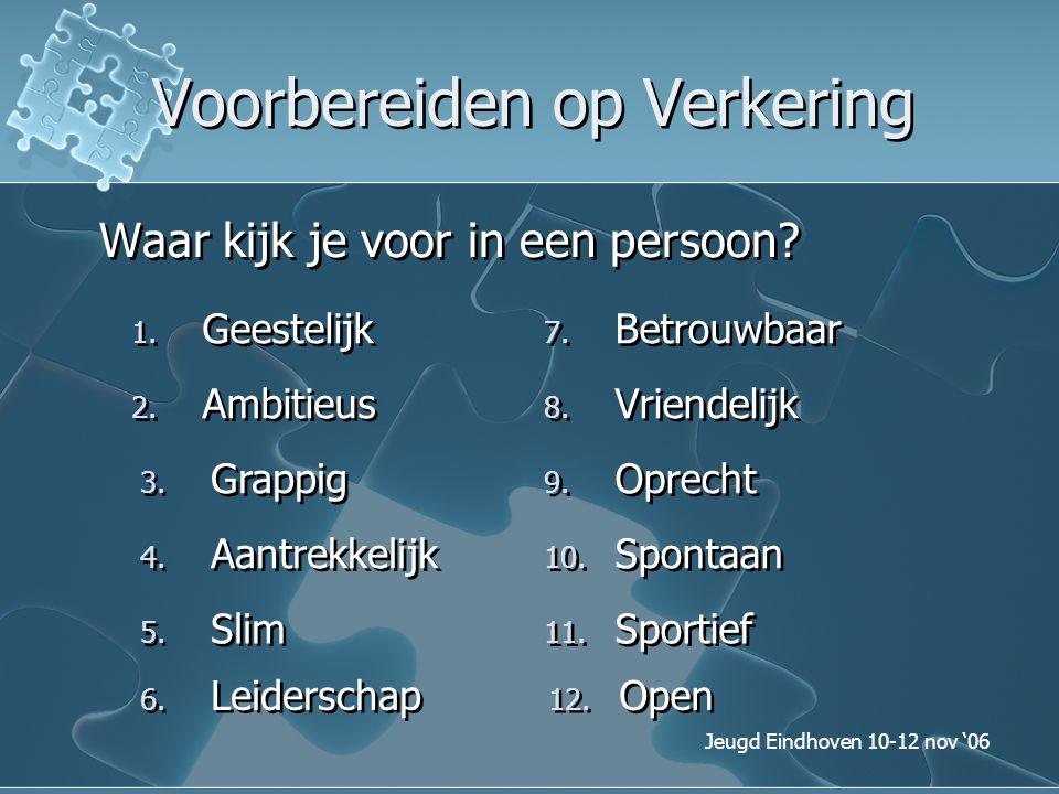 Jeugd Eindhoven 10-12 nov '06 Voorbereiden op Verkering Waar kijk je voor in een persoon? 1. Geestelijk 2. Ambitieus 3. Grappig 4. Aantrekkelijk 5. Sl