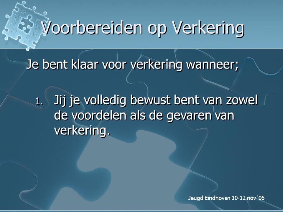 Jeugd Eindhoven 10-12 nov '06 Voorbereiden op Verkering Je bent klaar voor verkering wanneer; 1. Jij je volledig bewust bent van zowel de voordelen al