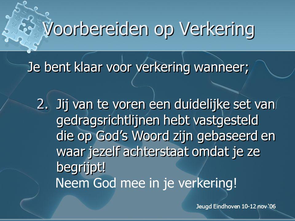 Jeugd Eindhoven 10-12 nov '06 Voorbereiden op Verkering Je bent klaar voor verkering wanneer; 2. Jij van te voren een duidelijke set van gedragsrichtl