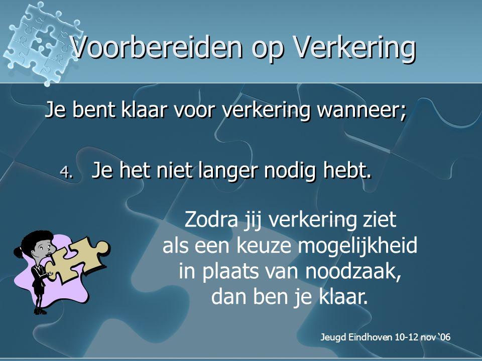 Jeugd Eindhoven 10-12 nov '06 Voorbereiden op Verkering Je bent klaar voor verkering wanneer; 4. Je het niet langer nodig hebt. Zodra jij verkering zi