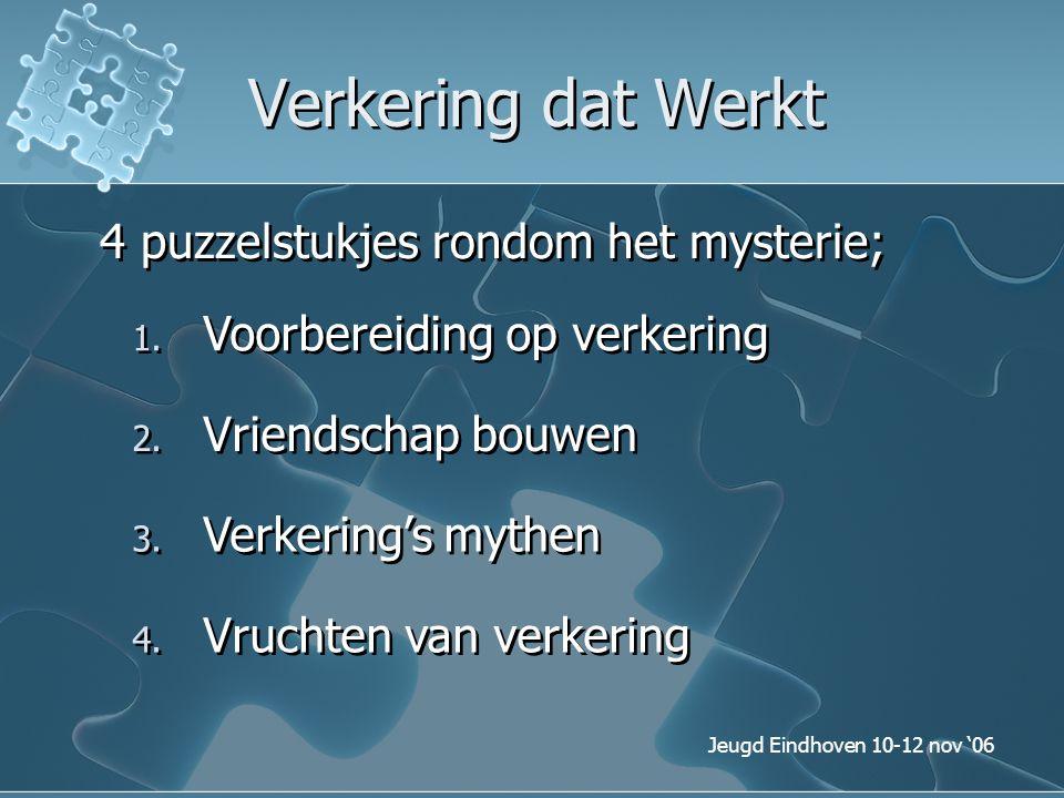 Jeugd Eindhoven 10-12 nov '06 Verkering dat Werkt 4 puzzelstukjes rondom het mysterie; 1. Voorbereiding op verkering 2. Vriendschap bouwen 3. Verkerin