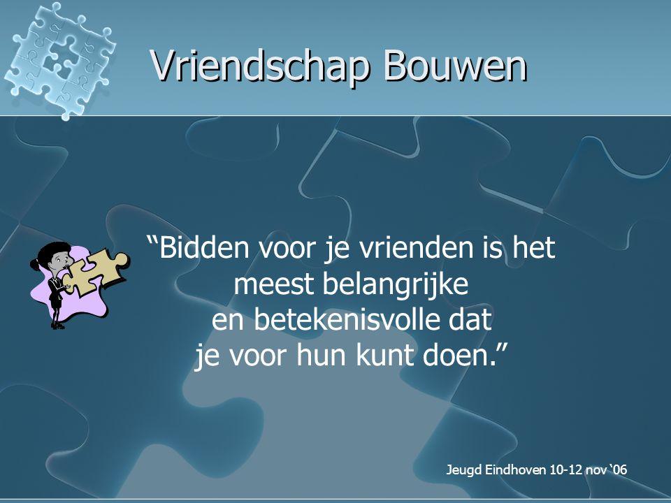 """Jeugd Eindhoven 10-12 nov '06 Vriendschap Bouwen """"Bidden voor je vrienden is het meest belangrijke en betekenisvolle dat je voor hun kunt doen."""""""