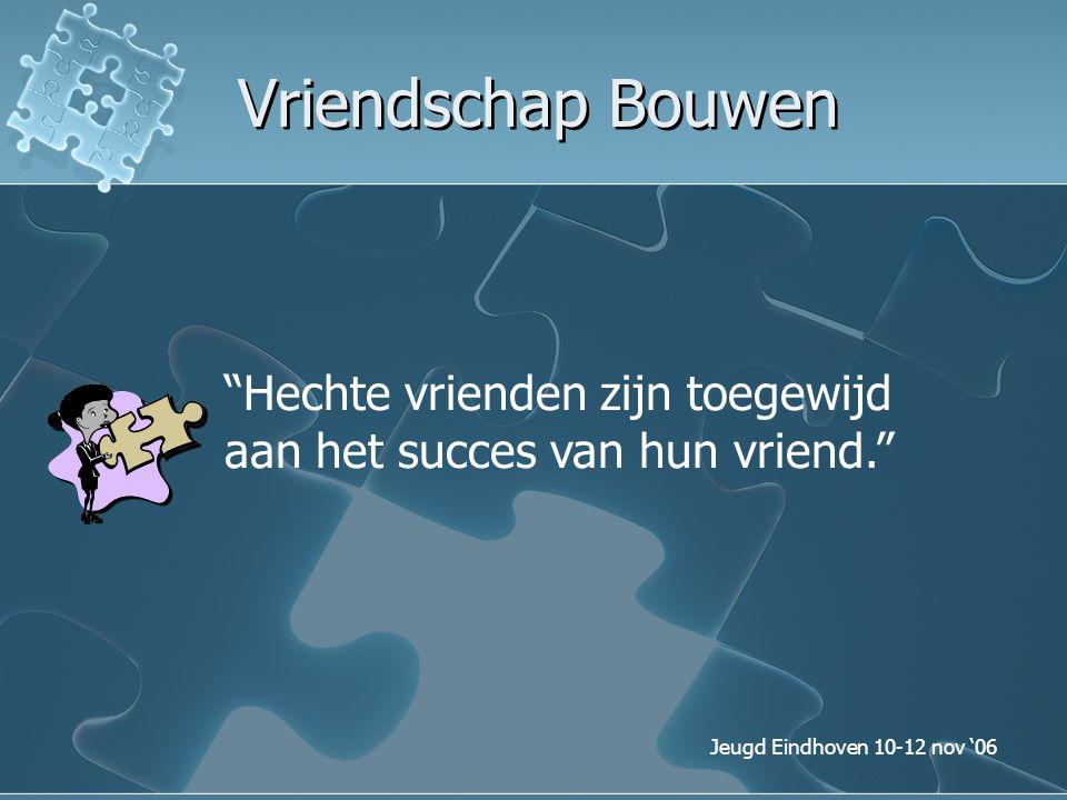 """Jeugd Eindhoven 10-12 nov '06 Vriendschap Bouwen """"Hechte vrienden zijn toegewijd aan het succes van hun vriend."""""""