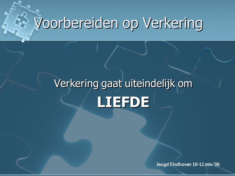 Jeugd Eindhoven 10-12 nov '06 Voorbereiden op Verkering Verkering gaat uiteindelijk om LIEFDE Verkering gaat uiteindelijk om LIEFDE