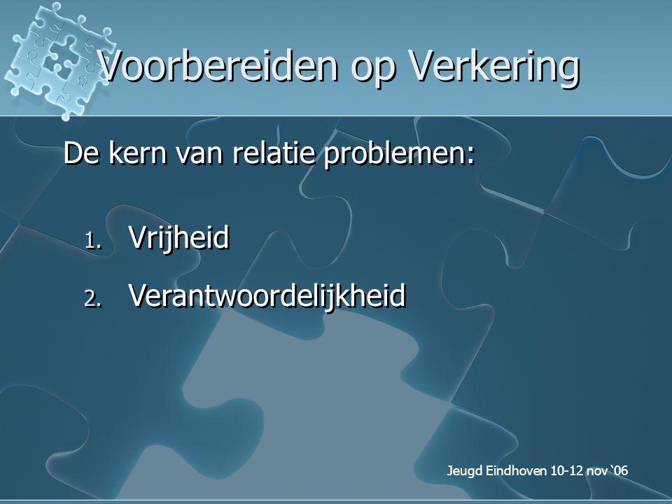 Jeugd Eindhoven 10-12 nov '06 Voorbereiden op Verkering De kern van relatie problemen: 1. Vrijheid 2. Verantwoordelijkheid