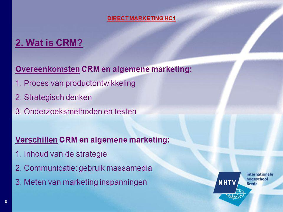 8 DIRECT MARKETING HC1 2. Wat is CRM. Overeenkomsten CRM en algemene marketing: 1.