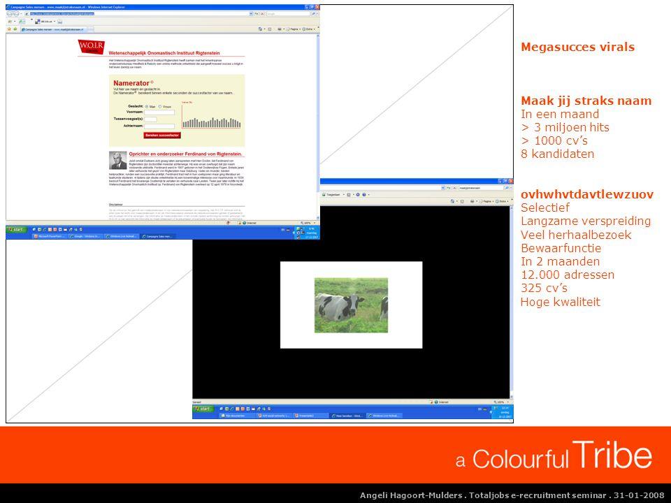 Angeli Hagoort-Mulders. Totaljobs e-recruitment seminar. 31-01-2008 Megasucces virals Maak jij straks naam In een maand > 3 miljoen hits > 1000 cv's 8