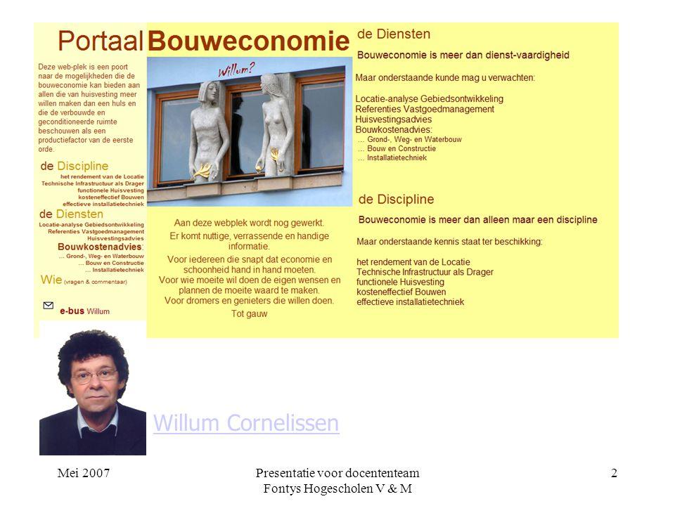 Mei 2007Presentatie voor docententeam Fontys Hogescholen V & M 2 Willum Cornelissen