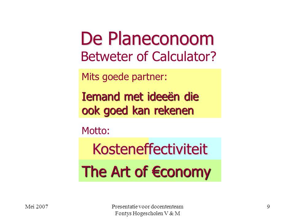 Mei 2007Presentatie voor docententeam Fontys Hogescholen V & M 9 De Planeconoom Betweter of Calculator.