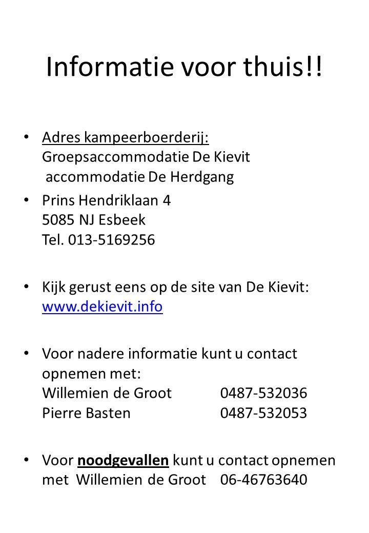 Informatie voor thuis!! Adres kampeerboerderij: Groepsaccommodatie De Kievit accommodatie De Herdgang Prins Hendriklaan 4 5085 NJ Esbeek Tel. 013-5169